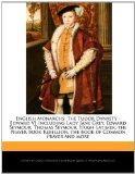English Monarchs: The Tudor Dynasty - Edward VI Including Lady Jane Grey, Edward Seymour, Th...