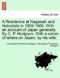 A Residence at Nagasaki and Hakodate in 1859-1860. With an account of Japan generally. By C....
