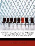An Index to the Pictures and Plans of Library Buildings to be Found in the Boston Public Lib...