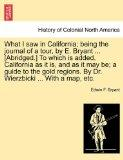 What I saw in California; being the journal of a tour, by E. Bryant ... [Abridged.] To which...