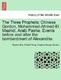 The Three Prophets: Chinese Gordon, Mohammed-Ahmed-El Maahdi, Arabi Pasha. Events before and...