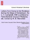 Letters from Camp to his Relatives during the Siege of Sebastopol. By C. F. Campbell. With a...