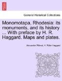 Monomotapa, Rhodesia: its monuments, and its history ... With preface by H. R. Haggard. Maps...