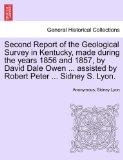 Second Report of the Geological Survey in Kentucky, made during the years 1856 and 1857, by ...