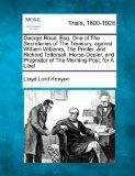 George Rose, Esq. One of The Secretaries of The Treasury, against William Williams, The Prin...