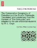 The Comparative Geography of Palestine and the Sinaitic Peninsula. Translated [and condensed...