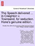 The Speech delivered ... in Creighton v. Townsend, for seduction. Hone's genuine edition.