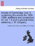 Annals of Cambridge. [vol. 5, containing the annals for 1850-1856, additions and corrections...