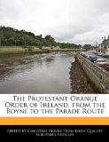 The Protestant Orange Order of Ireland, from the Boyne to the Parade Route