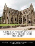 A Look at Welsh Culture: Mythology, Music, Food and Sport
