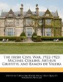 The Irish Civil War, 1922-1923: Michael Collins, Arthur Griffith, and Eamon de Valera