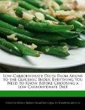 Low-Carbohydrate Diets: From Atkins to the Glycemic Index, Eveything You Need to Know Before...