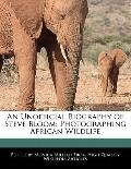 Unofficial Biography of Steve Bloom : Photographing African Wildlife