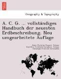 A. C. G. ... vollstandiges Handbuch der neuesten Erdbeschreibung. Neu umgearbeitete Auflage ...