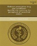 Medicare prescription drug plan enrollment: Qualitatively exploring the perceptions of uncov...