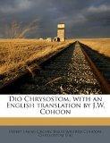 Dio Chrysostom, with an English translation by J.W. Cohoon (Greek Edition)