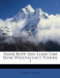 Franz Bopp: Sein Leben Und Seine Wissenschaft, Volume 1 (German Edition)
