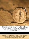 Bayerische Blatter Fur Das Gymnasial-schulwesen, Volume 23 (German Edition)