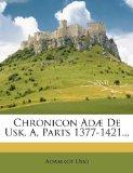 Chronicon Ad De Usk, A, Parts 1377-1421...