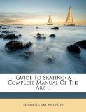 Guide To Skating: A Complete Manual Of The Art ...