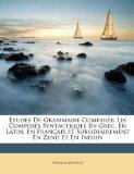 tudes De Grammaire Compare: Les Composs Syntactiques En Grec, En Latin, En Franais Et Subsid...