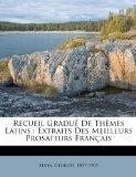 Recueil Gradu De Thmes Latins: Extraits Des Meilleurs Prosateurs Franais (French Edition)