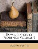 Rome, Naples et Florence Volume 1 (French Edition)