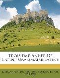 Troisime Anne De Latin: Grammaire Latine (French Edition)