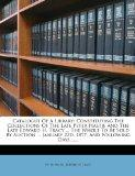 Catalogue Of A Library: Constituting The Collections Of The Late Peter Hastie And The Late E...