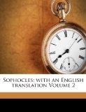 Sophocles; with an English translation Volume 2