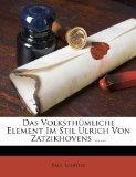 Das Volksthmliche Element Im Stil Ulrich Von Zatzikhovens ...... (German Edition)