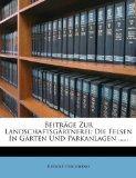 Beitrge Zur Landschaftsgrtnerei: Die Felsen In Grten Und Parkanlagen ...... (German Edition)