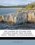 De Landen En Volken Der Geheele Aarde: Deel. Europa: West-, Noord- En Oost-europa... (Dutch ...