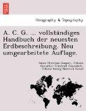 A. C. G. ... vollstandiges Handbuch der neuesten Erdbeschreibung. Neu umgearbeitete Auflage....