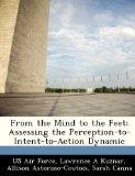 From the Mind to the Feet: Assessing the Perception-to-Intent-to-Action Dynamic