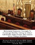 Behavioral Economic Concepts To Encourage Healthy Eating in School Cafeterias: Experiments a...