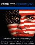 Jackson County, Mississippi: Including its History,  the Shepard State Park, The Walter Ande...