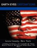 Lewis County, New York: Including its History, the Constableville Village Historic District,...