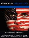 Holt County, Missouri: Including its History, the Squaw Creek National Wildlife Refuge, the ...