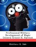 Professional Military Development of Major General Ernest N. Harmon