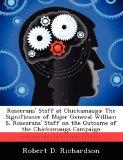 Rosecrans' Staff at Chickamauga: The Significance of Major General William S. Rosecrans' Sta...