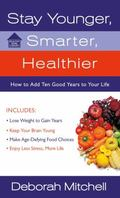 Stay Younger, Smarter, Healthier : How to Add 10 Good Years to Your Life