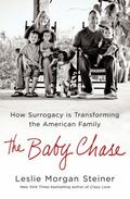 Baby Chase : How Surrogacy Is Transforming the American Family