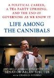 Life Among the Cannibals: A Political Career, a Tea Party Uprising, and the End of Governing...