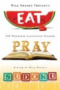 Will Shortz Presents Eat, Pray, Sudoku : 100 Easy to Hard Puzzles