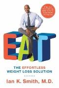 Eat : The Effortless Weight Loss Solution