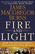 Fire and Light : How the Enlightenment Transformed Our World