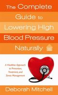Complete Guide to Lowering High Blood Pressure