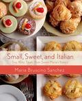 Small, Sweet, and Italian : Tiny, Tasty Treats from Sweet Maria's Italian Dessert Tray