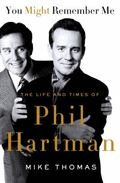 You Might Remember Me : The Life and Times of Phil Hartman